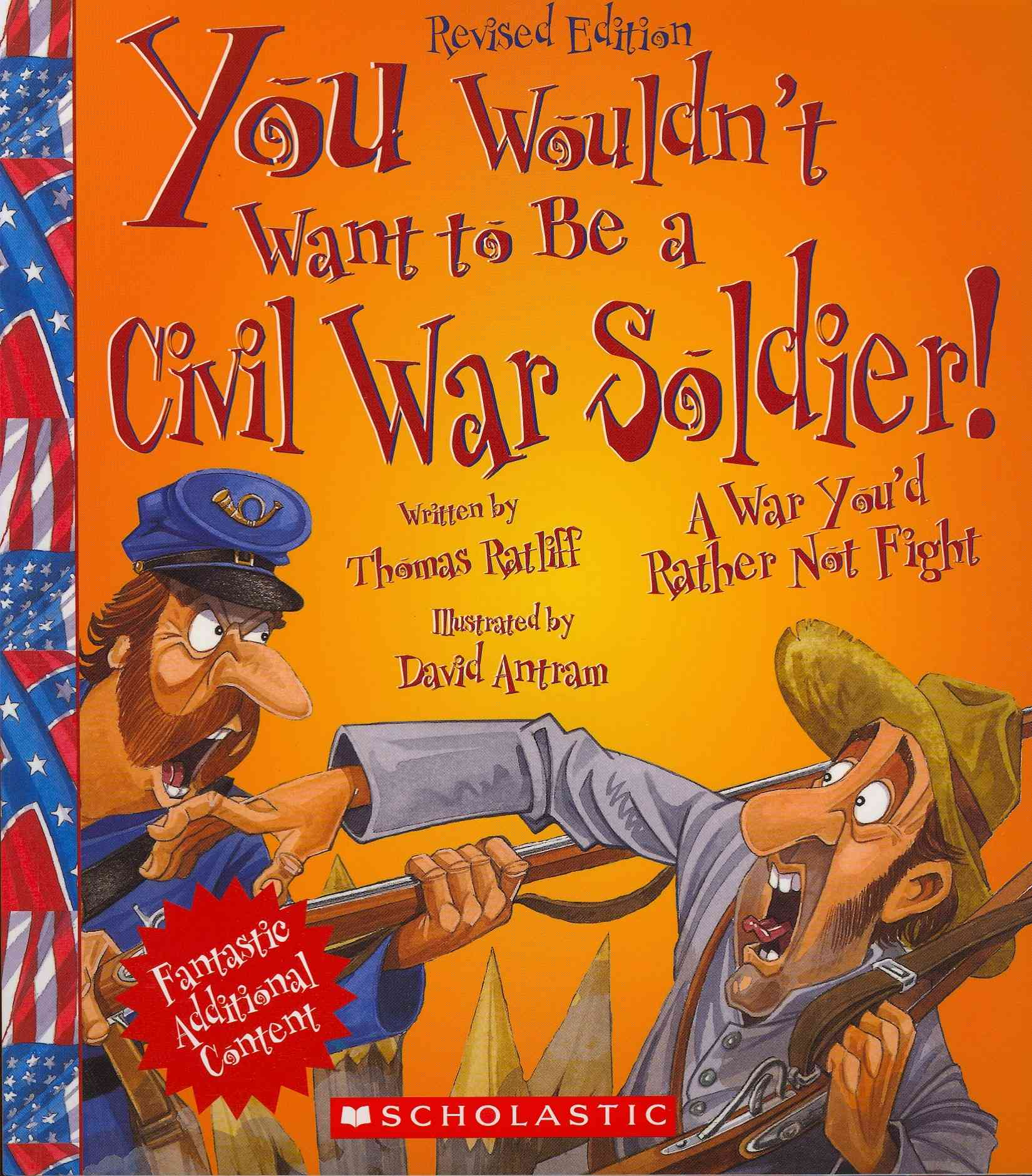 You Wouldn't Want to Be a Civil War Soldier! By Ratliff, Thomas